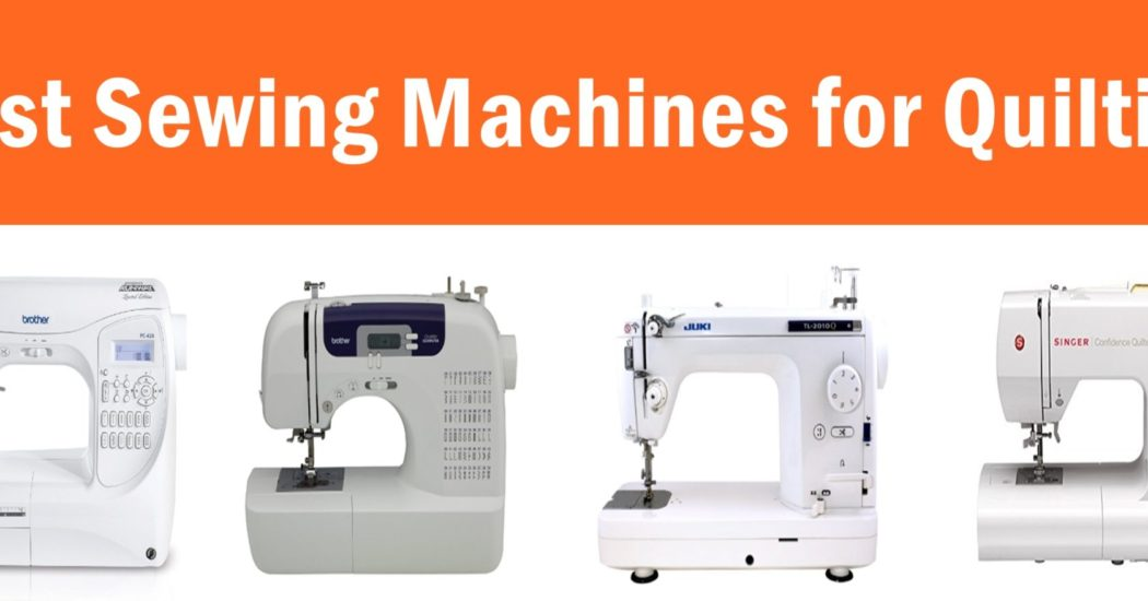 Best Sewing Machines for Quilting 2018-Top picks