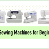 Best Sewing Machines for Beginners 2018 (Buyers Guide)